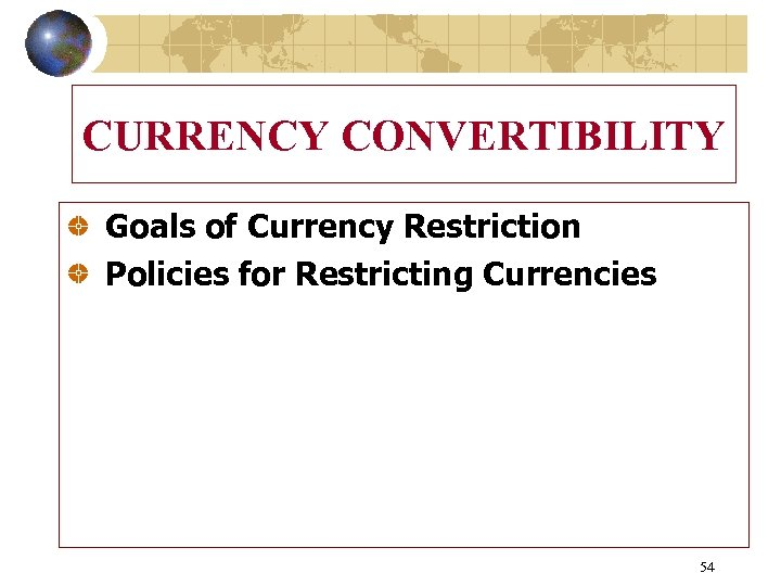CURRENCY CONVERTIBILITY Goals of Currency Restriction Policies for Restricting Currencies 54