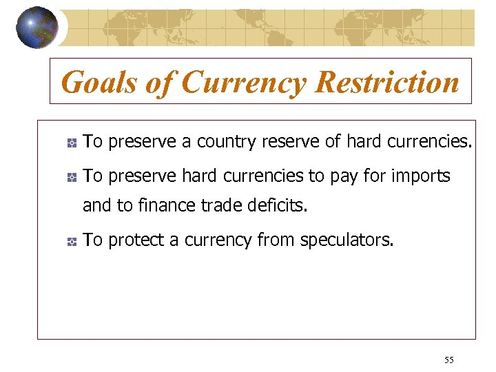 Goals of Currency Restriction To preserve a country reserve of hard currencies. To preserve
