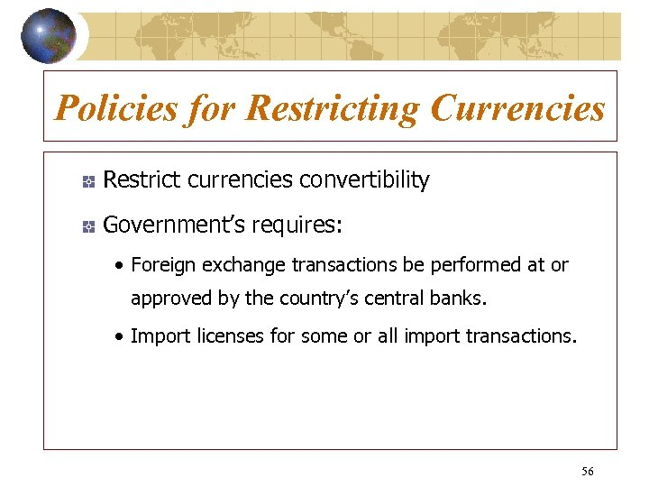 Policies for Restricting Currencies Restrict currencies convertibility Government's requires: • Foreign exchange transactions be