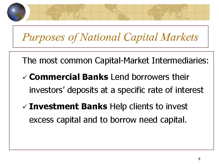 Purposes of National Capital Markets The most common Capital-Market Intermediaries: ü Commercial Banks Lend