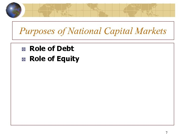 Purposes of National Capital Markets Role of Debt Role of Equity 7