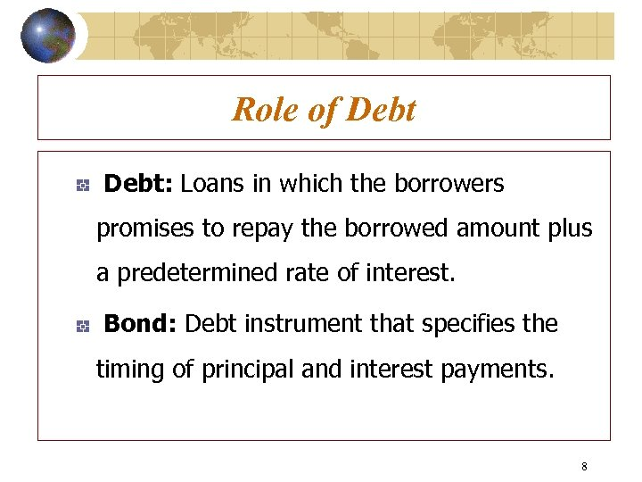 Role of Debt: Loans in which the borrowers promises to repay the borrowed amount