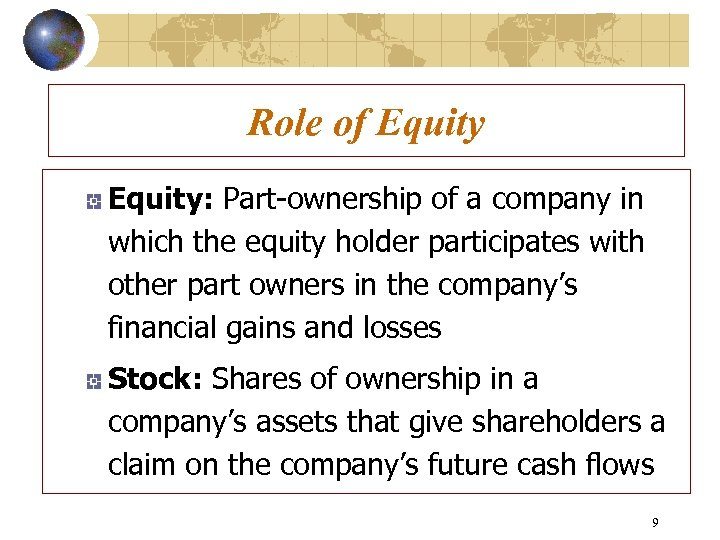 Role of Equity: Part-ownership of a company in which the equity holder participates with