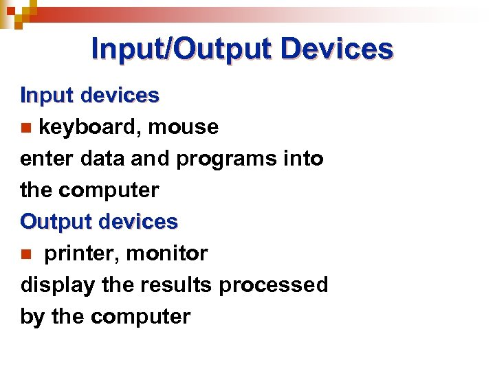Input/Output Devices Input devices n keyboard, mouse enter data and programs into the computer