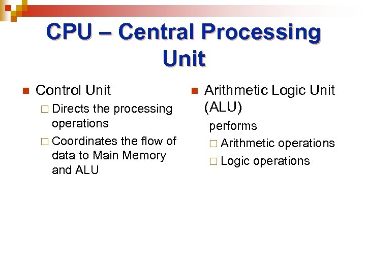CPU – Central Processing Unit n Control Unit ¨ Directs the processing operations ¨