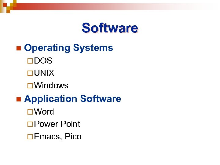 Software n Operating Systems ¨ DOS ¨ UNIX ¨ Windows n Application Software ¨
