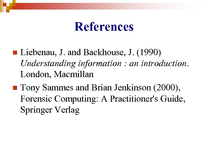 References Liebenau, J. and Backhouse, J. (1990) Understanding information : an introduction. London, Macmillan