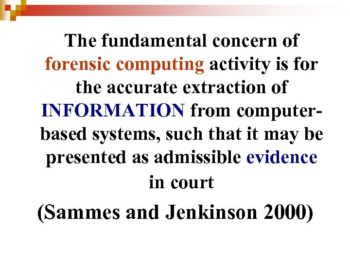 The fundamental concern of forensic computing activity is for the accurate extraction of INFORMATION