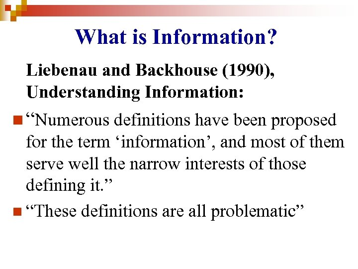 """What is Information? Liebenau and Backhouse (1990), Understanding Information: n """"Numerous definitions have been"""