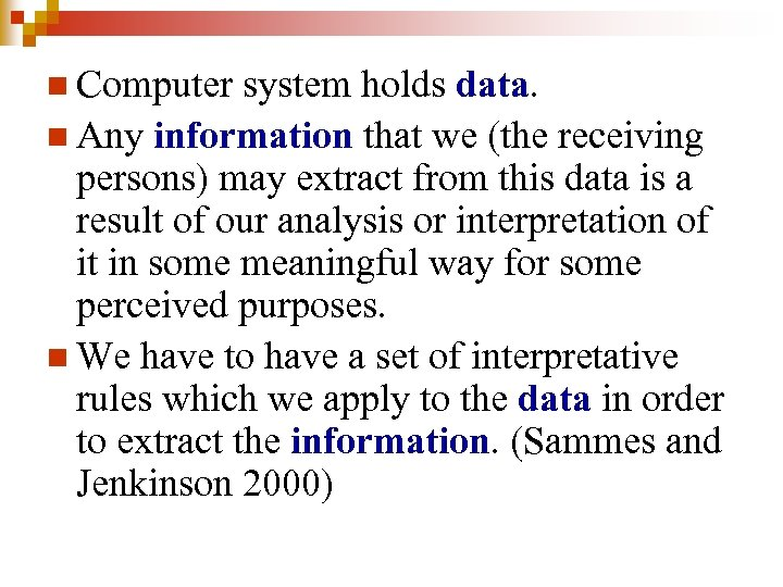 n Computer system holds data. n Any information that we (the receiving persons) may