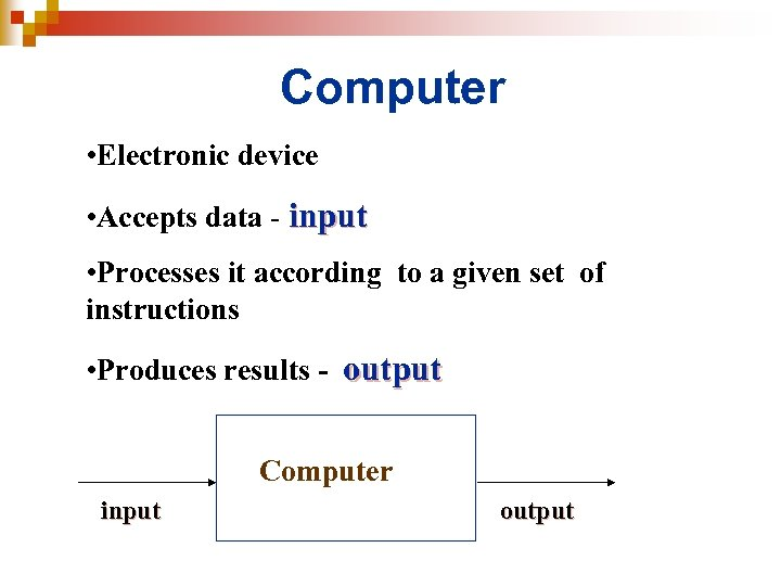 Computer • Electronic device • Accepts data - input • Processes it according to