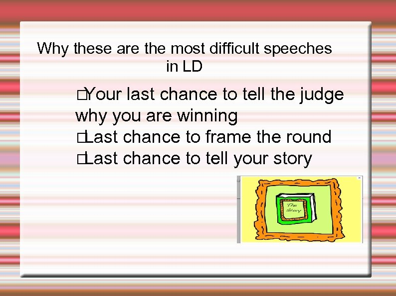 Why these are the most difficult speeches in LD Your last chance to tell