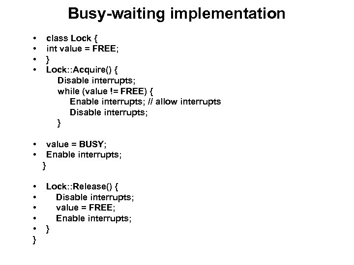 Busy-waiting implementation • • class Lock { int value = FREE; } Lock: :