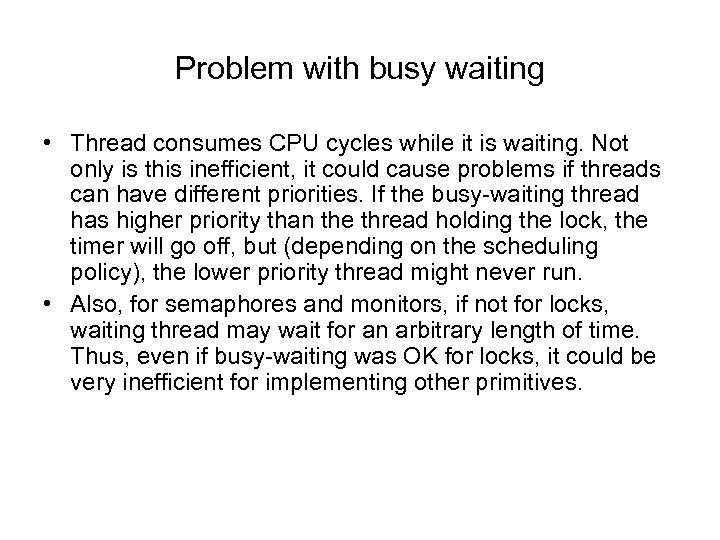 Problem with busy waiting • Thread consumes CPU cycles while it is waiting. Not