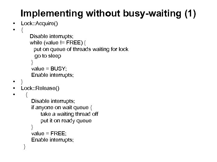 Implementing without busy-waiting (1) • • • Lock: : Acquire() { Disable interrupts; while
