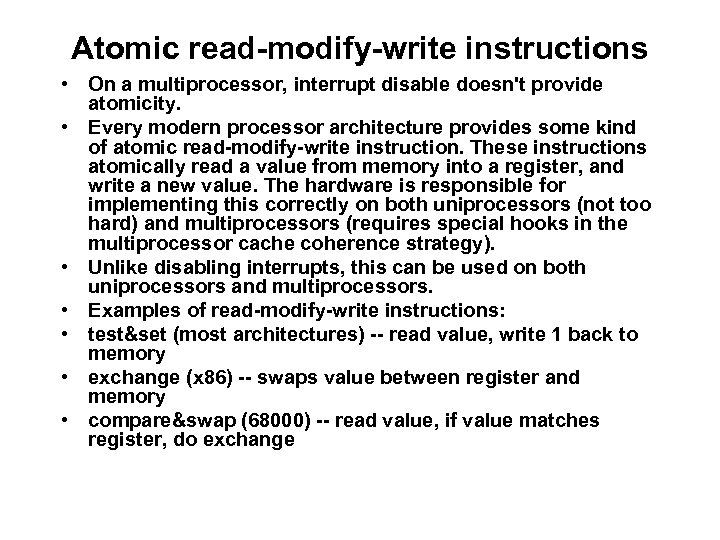 Atomic read-modify-write instructions • On a multiprocessor, interrupt disable doesn't provide atomicity. • Every