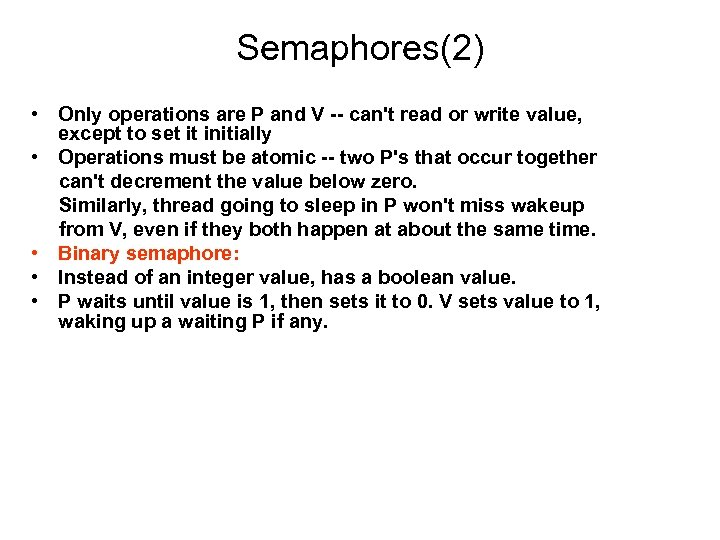 Semaphores(2) • Only operations are P and V -- can't read or write value,