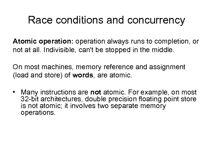 Race conditions and concurrency Atomic operation: operation always runs to completion, or not at