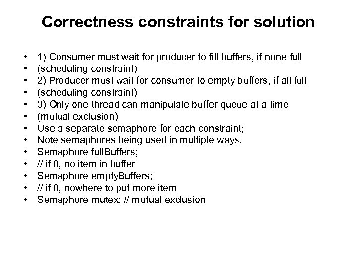 Correctness constraints for solution • • • • 1) Consumer must wait for producer