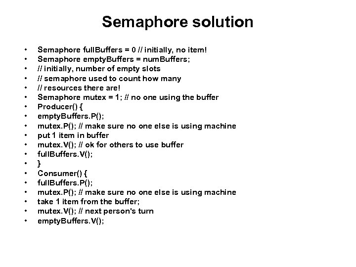Semaphore solution • • • • • Semaphore full. Buffers = 0 // initially,