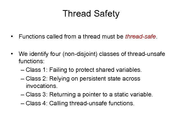 Thread Safety • Functions called from a thread must be thread-safe. • We identify
