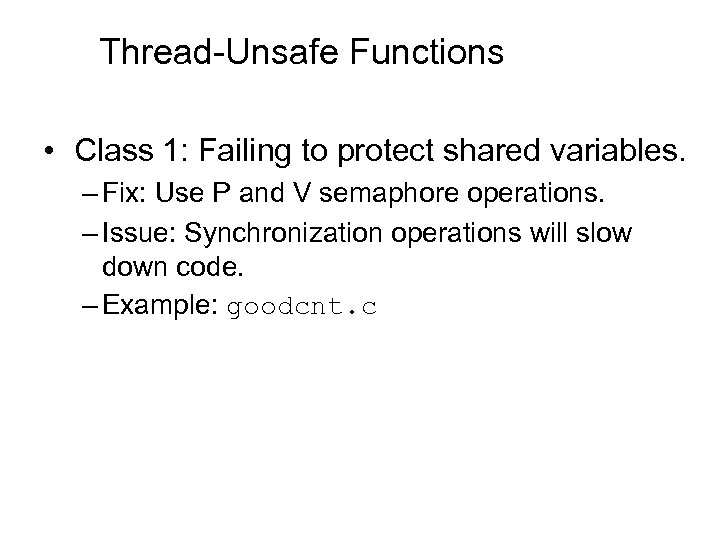 Thread-Unsafe Functions • Class 1: Failing to protect shared variables. – Fix: Use P