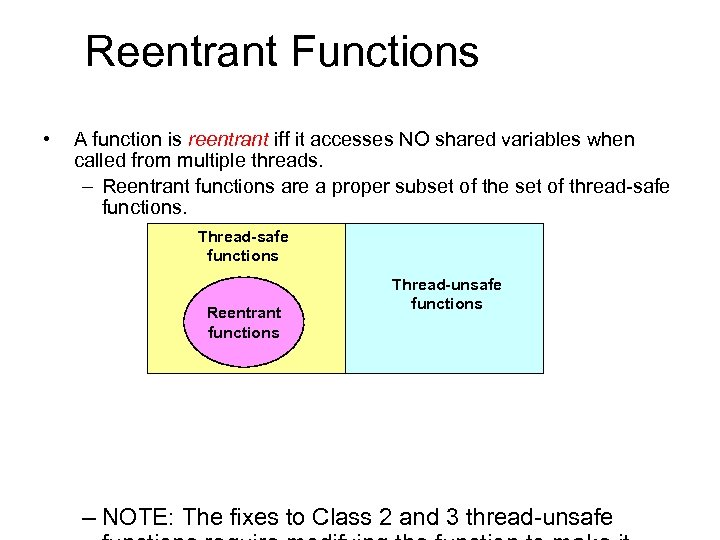 Reentrant Functions • A function is reentrant iff it accesses NO shared variables when