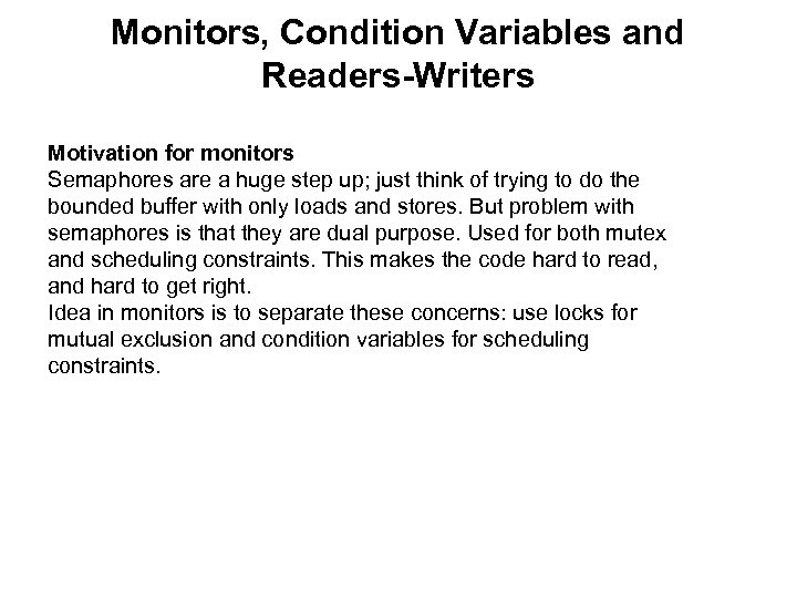 Monitors, Condition Variables and Readers-Writers Motivation for monitors Semaphores are a huge step up;