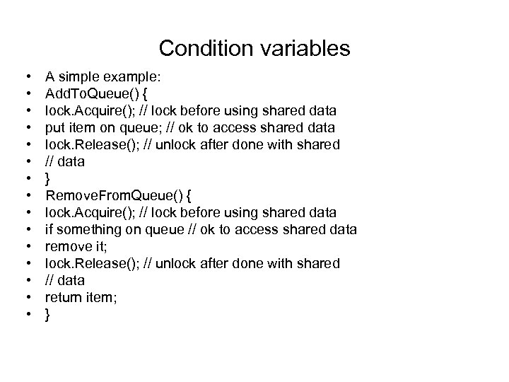 Condition variables • • • • A simple example: Add. To. Queue() { lock.