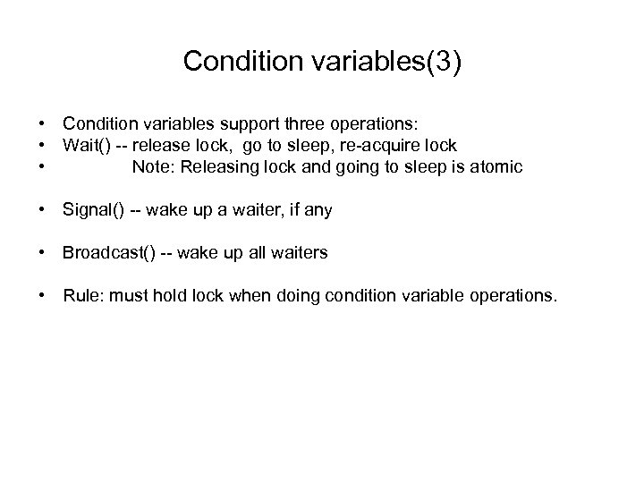 Condition variables(3) • Condition variables support three operations: • Wait() -- release lock, go