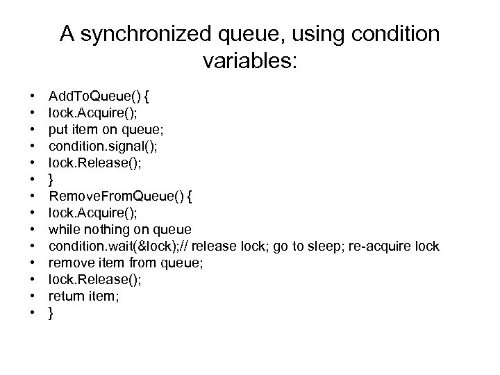 A synchronized queue, using condition variables: • • • • Add. To. Queue() {
