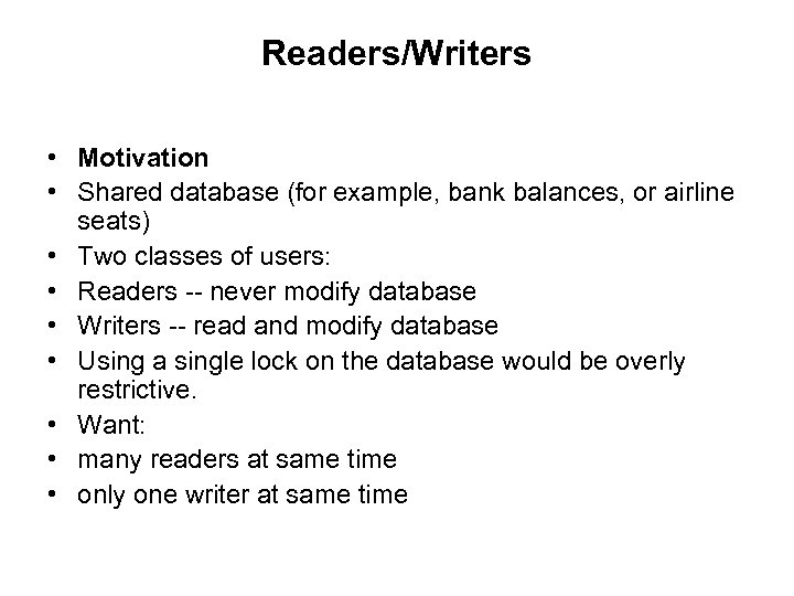Readers/Writers • Motivation • Shared database (for example, bank balances, or airline seats) •