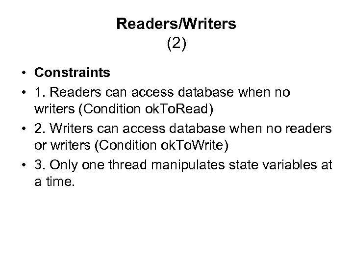 Readers/Writers (2) • Constraints • 1. Readers can access database when no writers (Condition