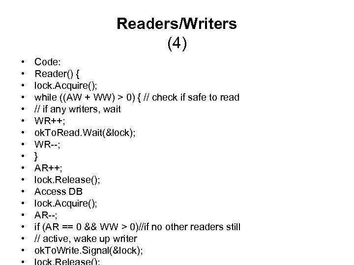 Readers/Writers (4) • • • • • Code: Reader() { lock. Acquire(); while ((AW