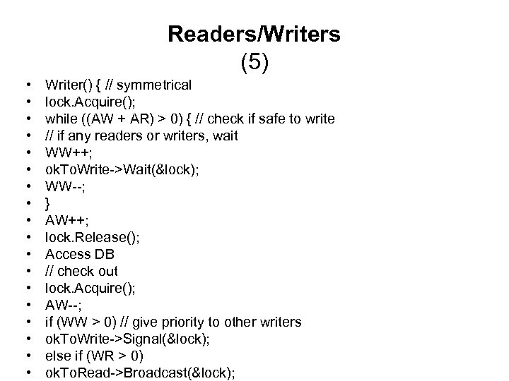 Readers/Writers (5) • • • • • Writer() { // symmetrical lock. Acquire(); while