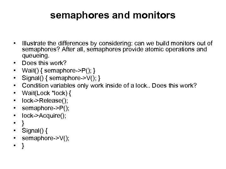 semaphores and monitors • Illustrate the differences by considering: can we build monitors out