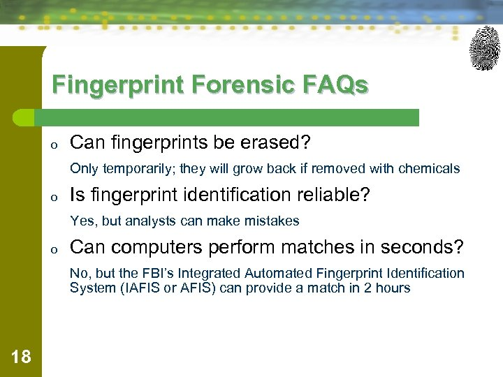 Fingerprint Forensic FAQs o Can fingerprints be erased? Only temporarily; they will grow back