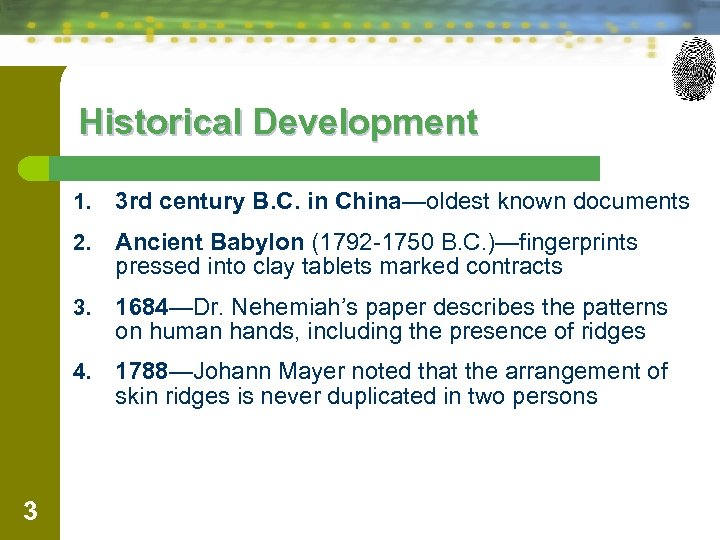 Historical Development 1. 2. Ancient Babylon (1792 -1750 B. C. )—fingerprints pressed into clay
