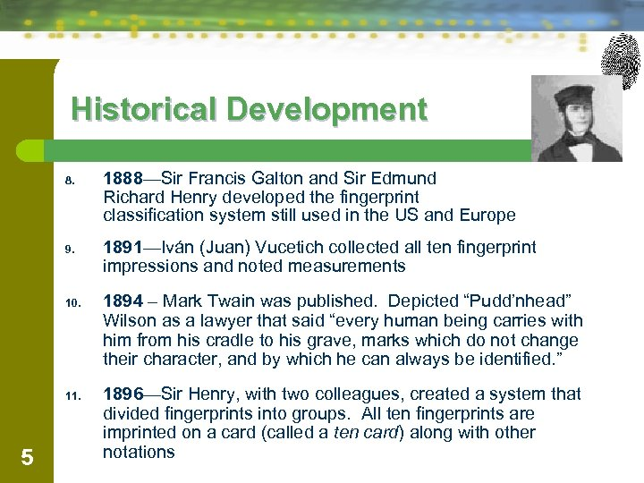 Historical Development 8. 9. 10. 11. 5 1888—Sir Francis Galton and Sir Edmund Richard