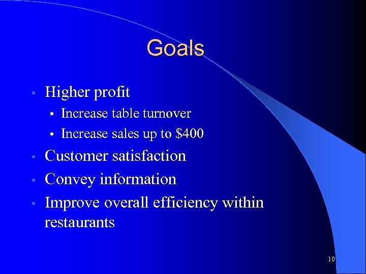 Goals • Higher profit • Increase table turnover • Increase sales up to $400