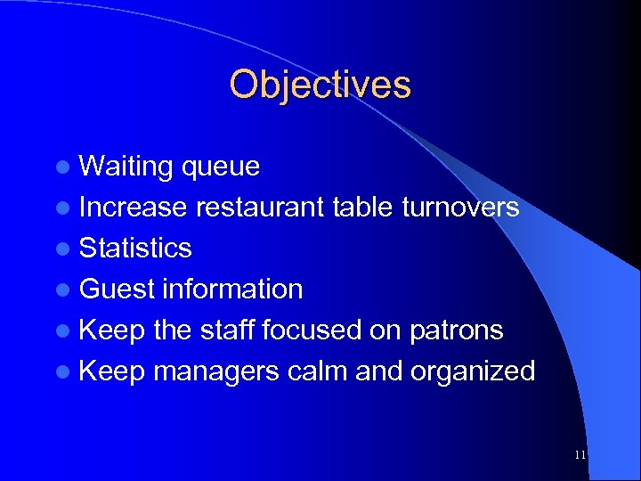 Objectives l Waiting queue l Increase restaurant table turnovers l Statistics l Guest information