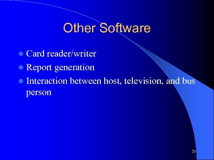 Other Software l Card reader/writer l Report generation l Interaction between host, television, and