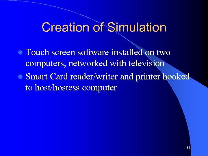 Creation of Simulation l Touch screen software installed on two computers, networked with television