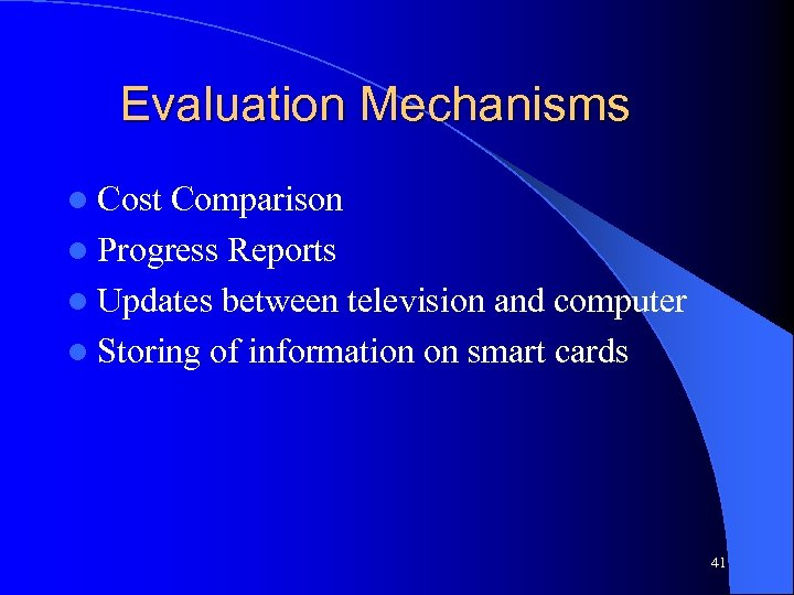 Evaluation Mechanisms l Cost Comparison l Progress Reports l Updates between television and computer