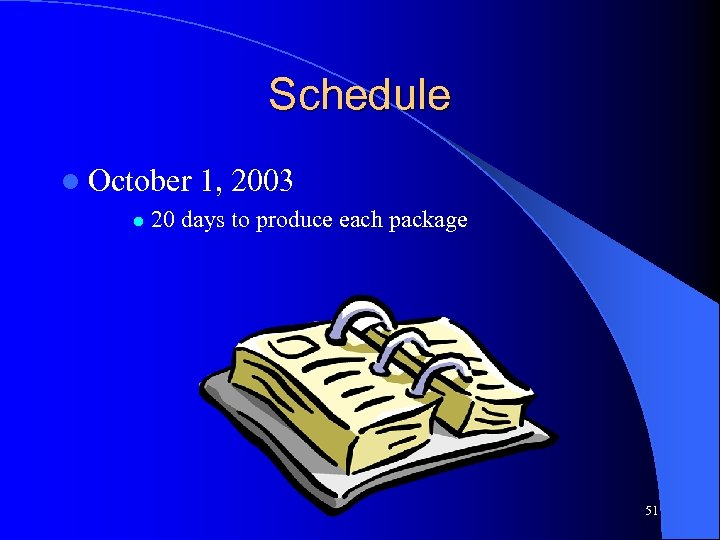 Schedule l October l 1, 2003 20 days to produce each package 51