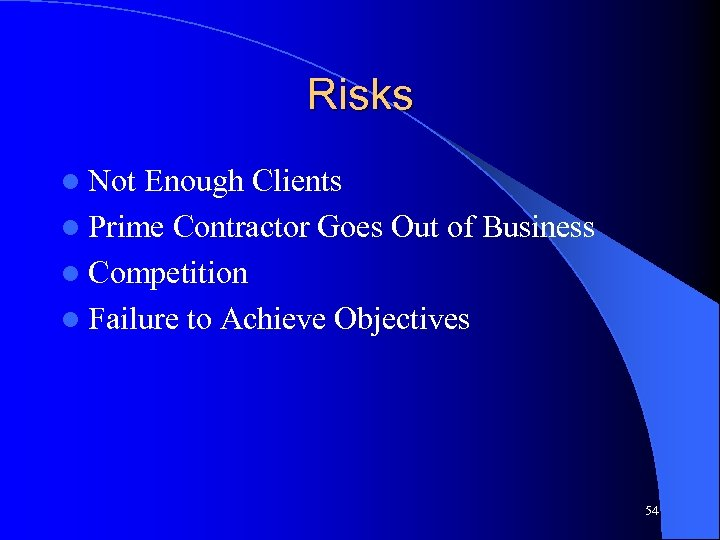 Risks l Not Enough Clients l Prime Contractor Goes Out of Business l Competition