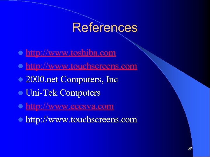 References l http: //www. toshiba. com l http: //www. touchscreens. com l 2000. net