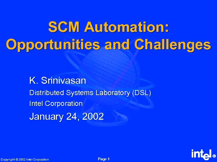 SCM Automation: Opportunities and Challenges K. Srinivasan Distributed Systems Laboratory (DSL) Intel Corporation January