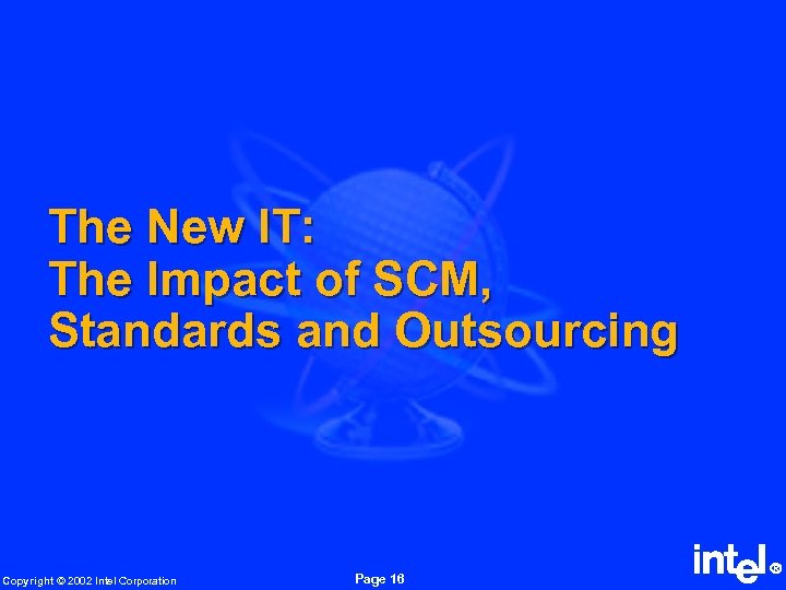 The New IT: The Impact of SCM, Standards and Outsourcing Copyright © 2002 Intel