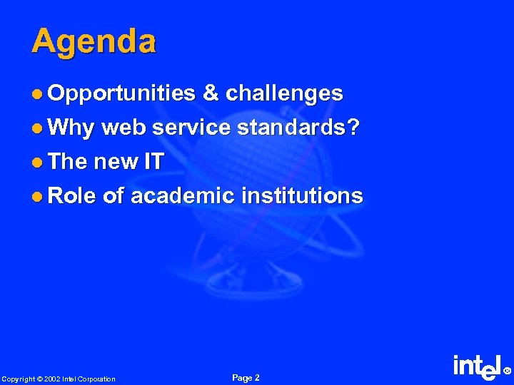 Agenda l Opportunities & challenges l Why web service standards? l The new IT